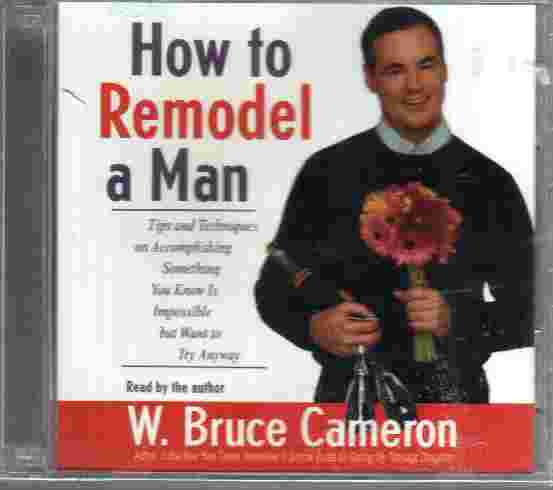 HOW TO REMODEL A MAN by W Bruce Cameron