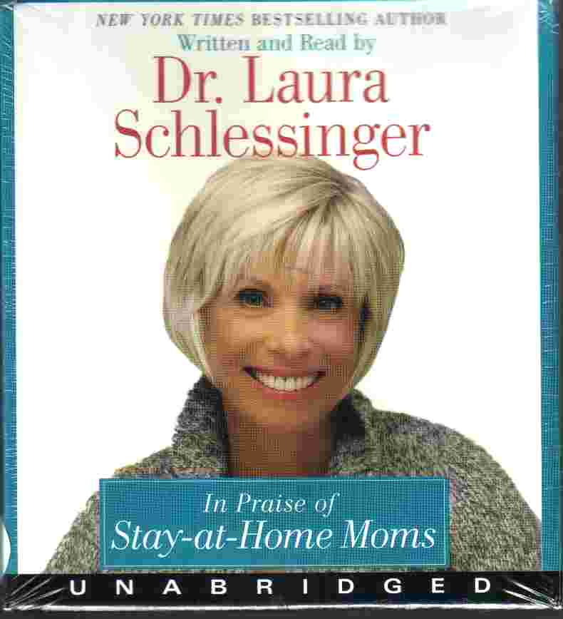 IN PRAISE OF STAY-AT-HOME MOMS - by Dr Laura Schlessinger