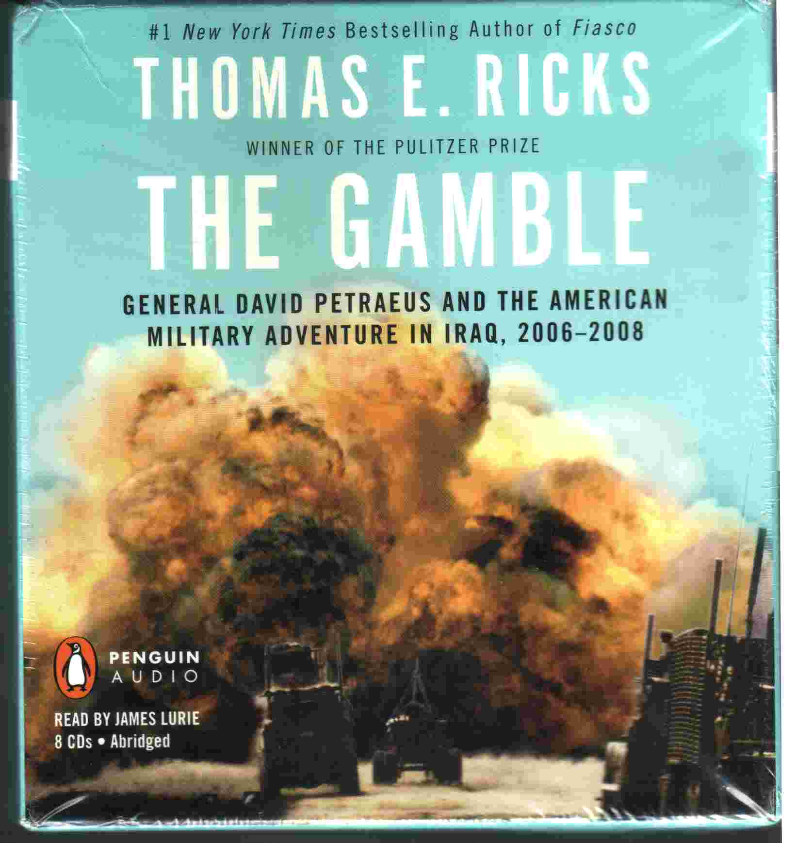 the gamble general petraeus and the The gamble: general petraeus and the american military adventure in iraq, 2006-2008.
