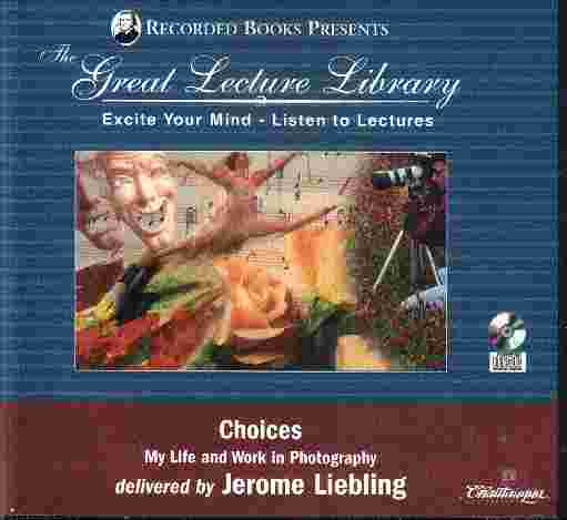 THE GREAT LECTURE LIBRARY Choices by Jerome Liebling