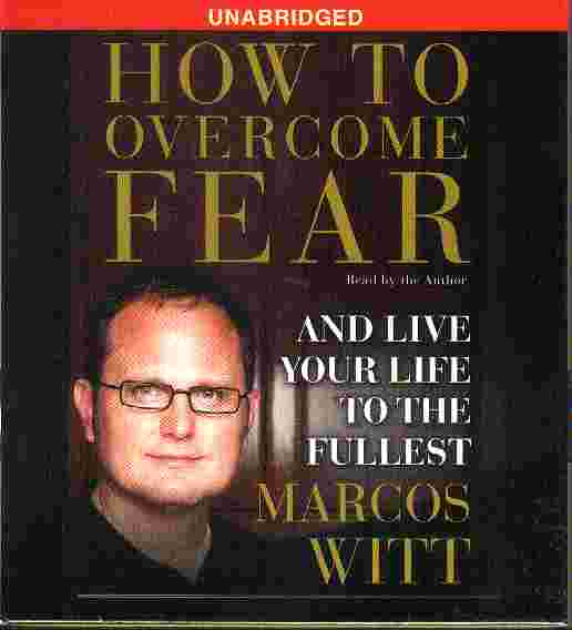 HOW TO OVERCOME FEAR - by Marcos Witt