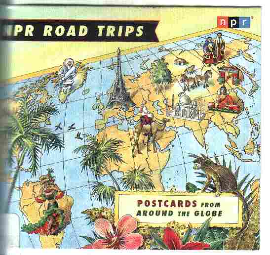POSTCARDS FROM AROUND THE GLOBE - NPR ROAD TRIPS.