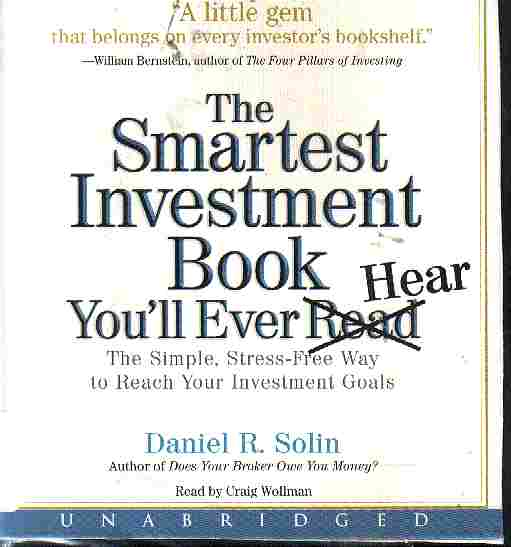 THE SMARTEST INVESTMENT BOOK YOU'LL EVER HEAR by Daniel R Solin