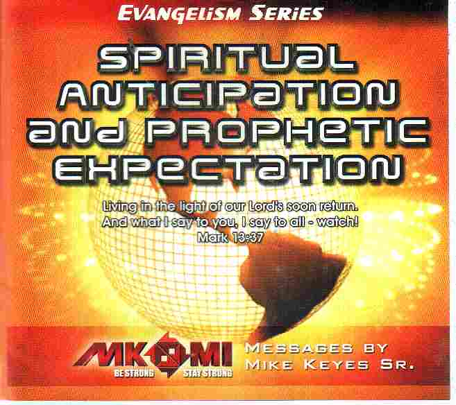 SPIRITUAL ANTICIPATION AND PROPHETIC EXPECTATION by Mike Keyes