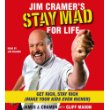 STAY MAD FOR LIFE by Jim Cramer