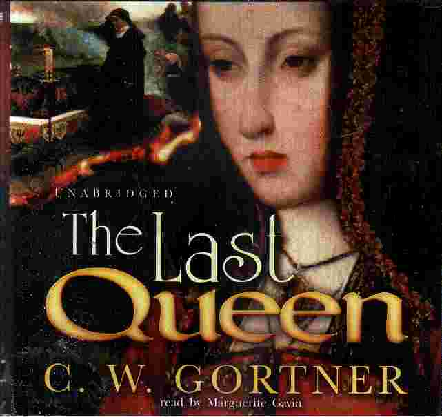 THE LAST QUEEN by C W Gortner