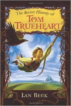THE SECRET HISTORY OF TOM TRUEHEART by Ian Beck