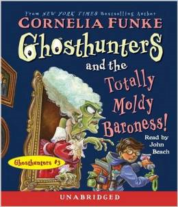 GHOSTHUNTERS - THE TOTALLY MOLDY BARONESS by Cornelia Funke