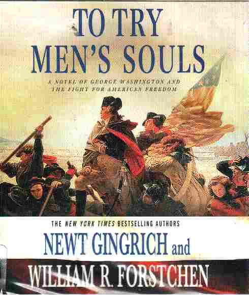 TO TRY MEN'S SOULS by Newt Gingrich and William R Forstchen