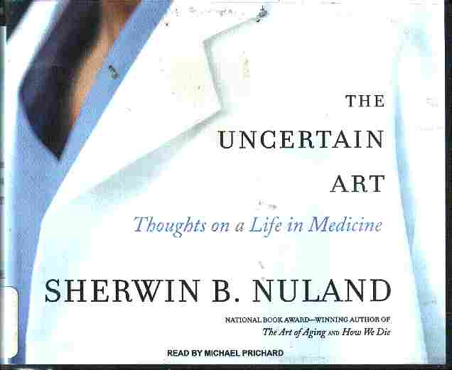 THE UNCERTAIN ART by Sherwin B Nuland