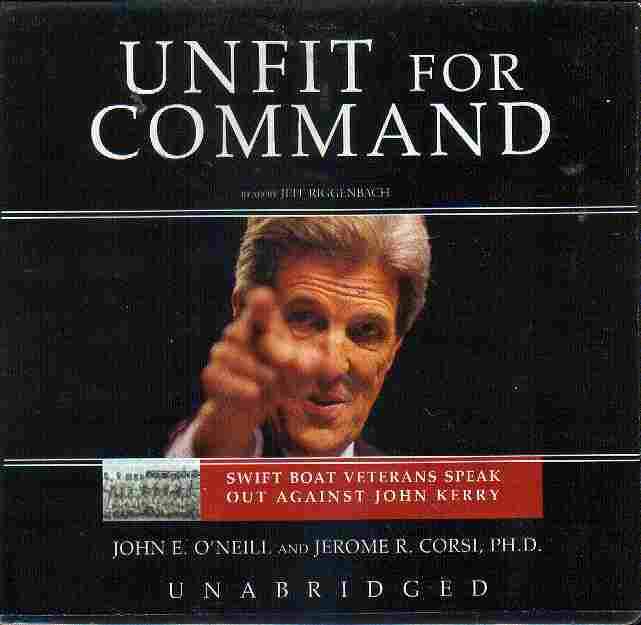 UNFIT FOR COMMAND by John E O'Neill and Jerome R Corsi, PH.D.