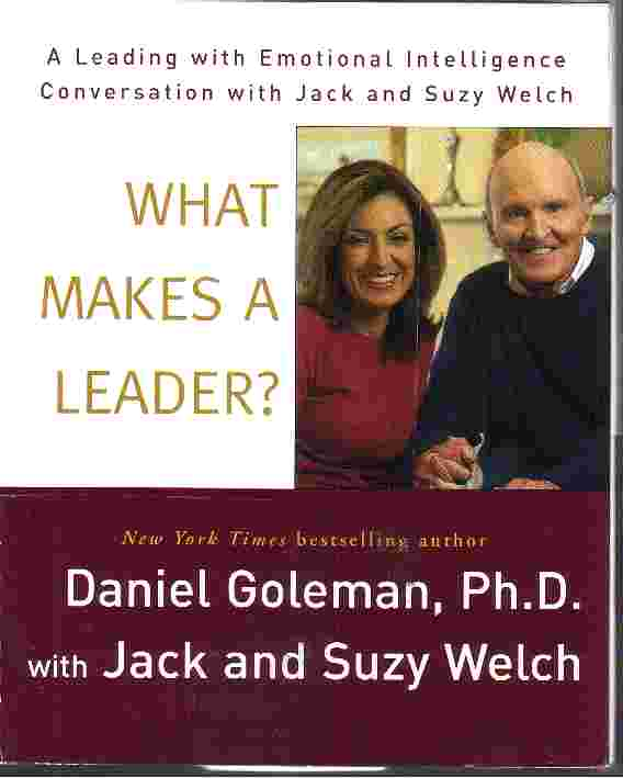WHAT MAKES A LEADER? by Daniel Goleman with Jack and Suzy Welch
