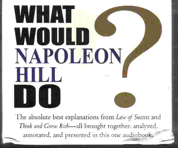 WHAT WOULD NAPOLEON HILL DO? by Napoleon Hill