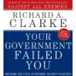 YOUR GOVERNMENT FAILED YOU by Richard A Clark